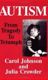 Autism : From Tragedy to Triumph, Johnson, Carol and Crowder, Julia, 0828319650
