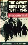The Soviet Home Front, 1941-1945 : A Social and Economic History of the USSR in World War II, Barber, John and Harrison, Mark, 0582009650