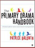 The Primary Drama Handbook : A Practical Guide for Teaching Assistants and Teachers New to Drama, Baldwin, Patrice and Baldwin, Patrice, 1412929652