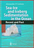 Sea-Ice and Iceberg Sedimentation in the Ocean : Recent and Past, Lisitzin, Alexander P., 3540679650