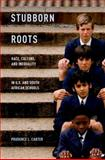 Stubborn Roots : Race, Culture, and Inequality in U. S. and South African Schools, Carter, Prudence L., 0199899657