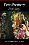 Deep Economy : Caring for Ecology, Humanity and Religion, Van Hoogstraten, Hans-Dirk, 0227679652