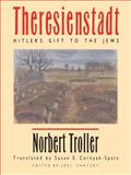 Theresienstadt : Hitler's Gift to the Jews, Troller, Norbert, 0807819654