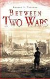 Between Two Wars, Robert S. Telford, 1466929650