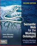 Semantic Web for the Working Ontologist : Effective Modeling in RDFS and OWL, Allemang, Dean and Hendler, James, 0123859654