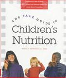 The Yale Guide to Children's Nutrition, Weiswasser, Janet Z., 0300069650