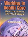 Working in Health Care : What You Need to Know to Succeed, Drafke, Michael W., 0803609655