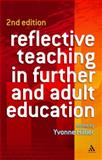 Reflective Teaching in Further and Adult Education, Hillier, Yvonne, 0826479650