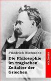 Die Philosophie Im Tragischen Zeitalter der Griechen, Friedrich Wilhelm Nietzsche, 1484049659