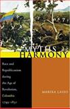 Myths of Harmony : Race and Republicanism During the Age of Revolution, Colombia 1795-1831, Lasso, Marixa, 0822959658