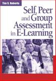 Self, Peer, and Group Assessment in E-Learning, Roberts, Tim S., 1591409659