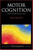Motor Cognition : What Actions Tell to the Self, Jeannerod, Marc, 0198569653