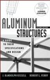 Aluminum Structures : A Guide to Their Specifications and Design, Ferry, Robert L. and Kissell, J. Randolph, 0471019658