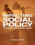 Impacting Social Policy : A Practitioner's Guide to Analysis and Action, Ellis, Rodney A., 0534549659