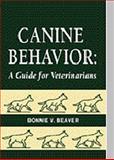 Canine Behavior : A Guide for Veterinarians, Beaver, Bonnie V., 0721659659