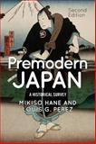 Premodern Japan : A Historical Survey, Hane, Mikiso and Perez, Louis G., 0813349656