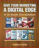 Give Your Marketing a Digital Edge, Gabriela Taylor, 1492879657