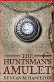 The Huntsman's Amulet, Duncan Hamilton, 1493559656