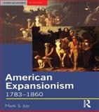 American Expansionism, 1783-1860 : A Manifest Destiny?, Joy, Mark S., 0582369657