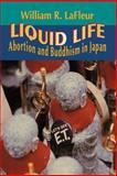 Liquid Life - Abortion and Buddhism in Japan, LaFleur, William R., 0691029652