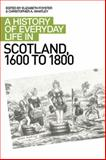 A History of Everyday Life in Scotland, 1600 to 1800 9780748619658