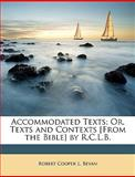 Accommodated Texts; or, Texts and Contexts [from the Bible] by R C L B, Robert Cooper L. Bevan, 1146359659
