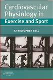 Cardiovascular Physiology in Exercise and Sport, Bell, Christopher, 0443069654