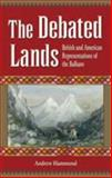 The Debated Lands : British and American Representations of the Balkans, Hammond, Andrew, 0708319653