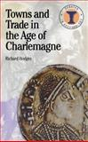 Towns and Trade in the Age of Charlemagne, Hodges, Richard, 0715629654