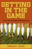 Getting in the Game : Title IX and the Women's Sports Revolution, Brake, Deborah L., 0814799655