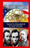 Presidential Facts for Fun! Taylor to Cleveland, Wyatt Michaels, 1490529667