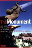 The Monument : Art and Vulgarity in Saddam Hussein's Iraq, Makiya, Kanan and Makiya, Kanyan, 1860649661