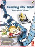 Animating with Flash 8 : Creative Animation Techniques, Michael, Alex, 0240519663