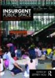 Insurgent Public Space : Guerrilla Urbanism and the Remaking of Contemporary Cities, , 0415779669