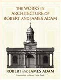 The Works in Architecture of Robert and James Adam, Robert Adam and James Adam, 0486449661