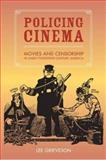 Policing Cinema : Movies and Censorship in Early-Twentieth-Century America, Grieveson, Lee, 0520239660