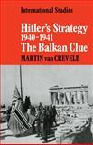 Hitler's Strategy 1940-41 : The Balkan Clue, van Creveld, Martin L., 0521089662
