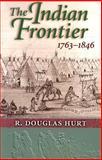 The Indian Frontier, 1763-1846, Hurt, R. Douglas, 0826319661