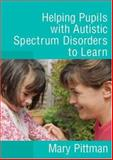Helping Pupils with Autistic Spectrum Disorders to Learn, Pittman, Mary, 1412919665