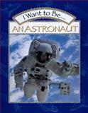 I Want to Be an Astronaut, Stephanie Maze, 0152019669