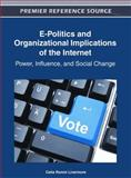 E-Politics and Organizational Implications of the Internet : Power, Influence and Social Change, Celia Romm Livermore, 1466609664