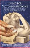 Dying for Victorian Medicine : English Anatomy and Its Trade in the Dead Poor, C. 1834 - 1929, Hurren, Elizabeth T., 0230219667