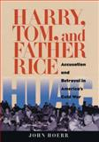 Harry, Tom, and Father Rice, John Hoerr, 0822959666