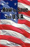 How to Save the U S A, D. Reynolds Harry D. Reynolds and Harry D. Reynolds, 1440169667