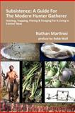 Subsistence: a Guide for the Modern Hunter Gatherer, Nathan Martinez, 1479259667