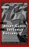 The Avant-Garde in Interwar England : Medieval Modernism and the London Underground, Saler, Michael T., 0195119665