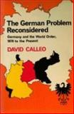 The German Problem Reconsidered : Germany and the World Order 1870 to the Present, Calleo, David P., 0521299667