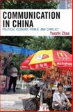 Communication in China : Political Economy, Power, and Conflict, Yuezhi Zhao, 074251966X