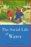 The Social Life of Water, Wagner, John R., 085745966X