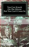 You Can Knock on the Mirror but You Can't Come In, Marc Moskowitz, 1492189669
